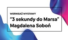 "Wernisaż ""3 sekundy do Marsa"" Magdaleny Soboń"